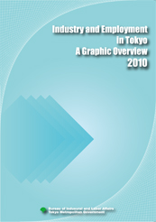Industry and Employment in Tokyo - A Graphic Overview - 2010 English Version